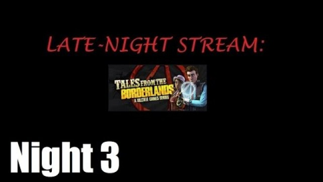 Tales from the Borderlands Night 3
