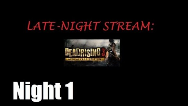 Dead Rising 3 Night 1