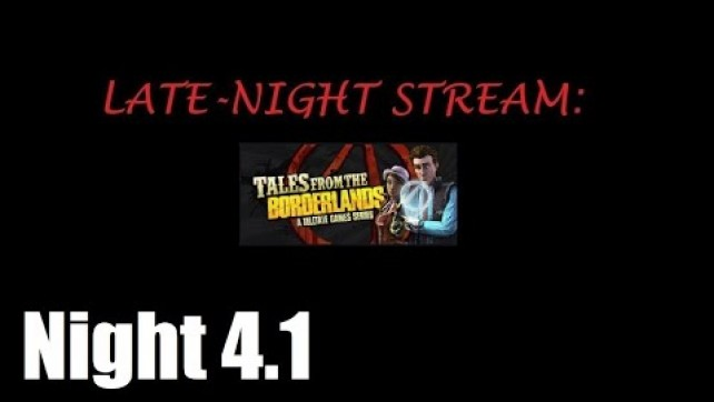 Tales from the Borderlands Night 4.1