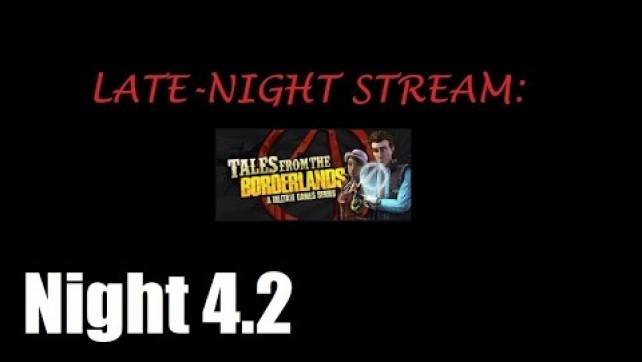 Tales from the Borderlands Night 4.2